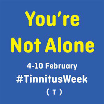 Graphic saying You're Not Alone for Tinnitus Week 4-10 February