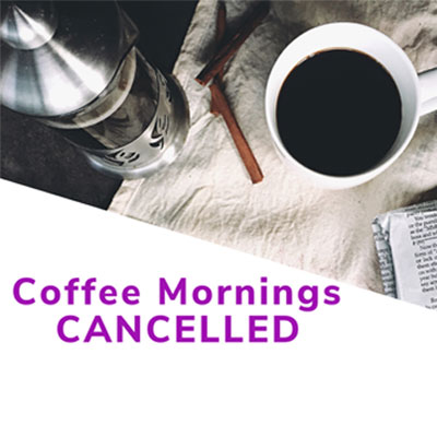 Graphic with a photo of coffee and note with an update on the fact that thecoffee mornings are cancelled.